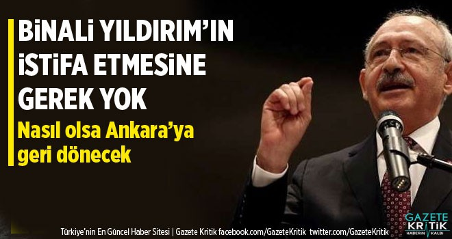 Kılıçdaroğlu: 'Binali Yıldırım'ın istifa etmesine...