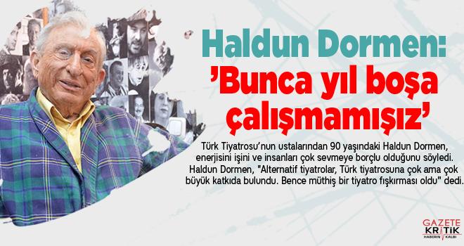 Haldun Dormen: Alternatif tiyatrolar Türk tiyatrosuna...