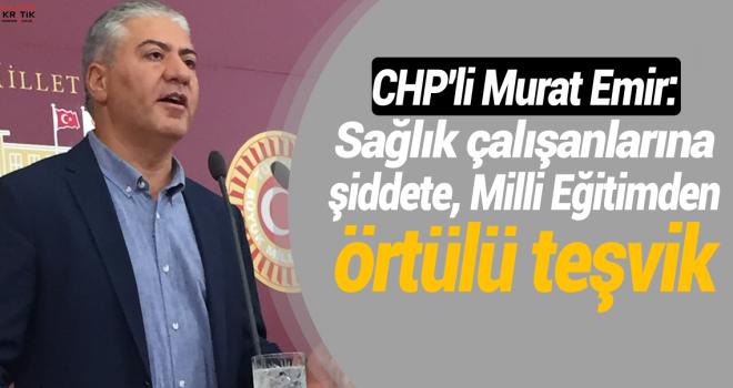 CHP'li Murat Emir:Sağlık çalışanlarına şiddete,...