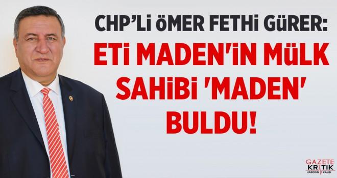 GÜRER: ETİ MADEN'İN MÜLK SAHİBİ 'MADEN' BULDU!