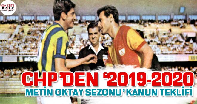 CHP'DEN '2019-2020 METİN OKTAY SEZONU' KANUN TEKLİFİ