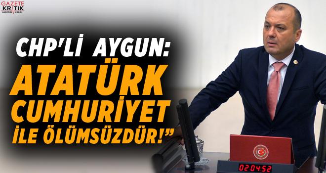 CHP'Lİ İLHAMİ ÖZCAN AYGUN:ATATÜRK CUMHURİYET...