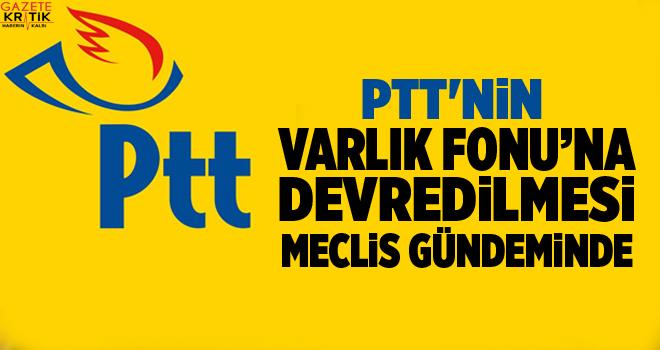 PTT'nin Varlık Fonu'na devredilmesi meclis gündeminde