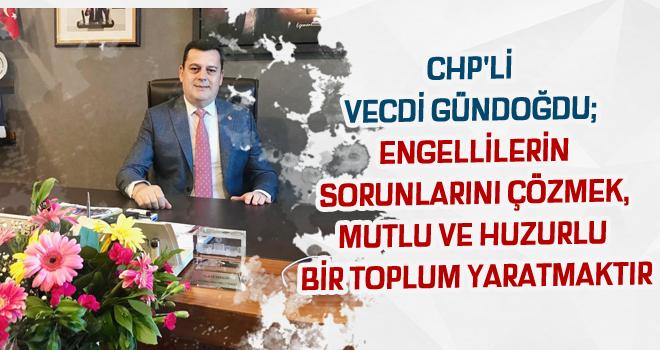 CHP'Lİ VECDİ GÜNDOĞDU; ENGELLİLERİN SORUNLARINI...