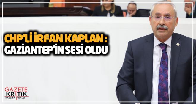 CHP'Lİ İRFAN KAPLAN :GAZİANTEP'İN SESİ OLDU