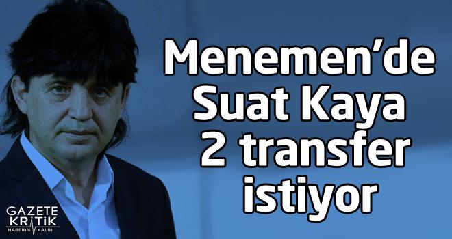 Menemen'de Suat Kaya 2 transfer istiyor
