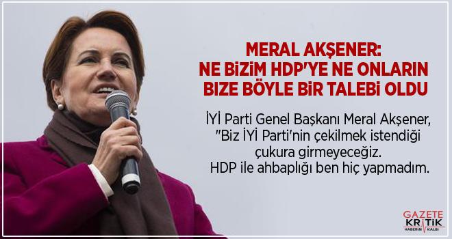Meral Akşener: Ne bizim HDP'ye ne onların bize böyle...