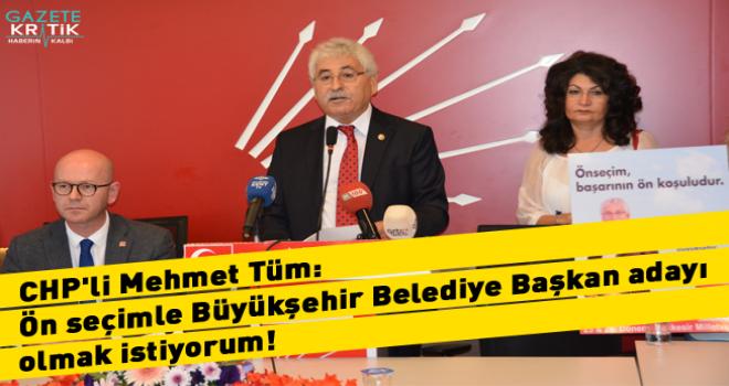 CHP'li Mehmet Tüm: Ön seçimle Büyükşehir Belediye...