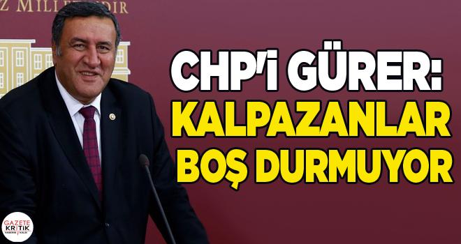 CHP'li Gürer: Kalpazanlar boş durmuyor