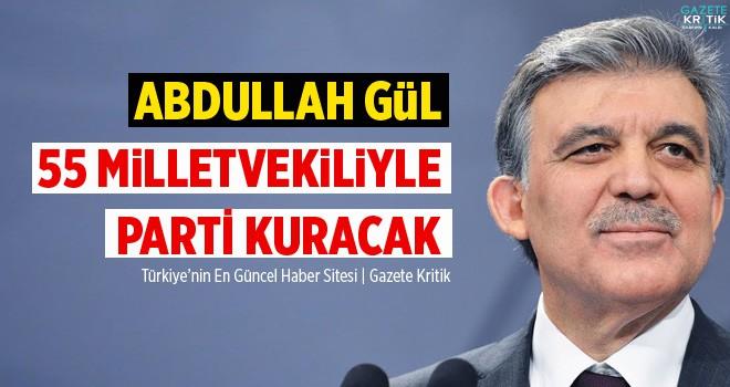'Abdullah Gül 55 milletvekiliyle yeni parti kuracak'...