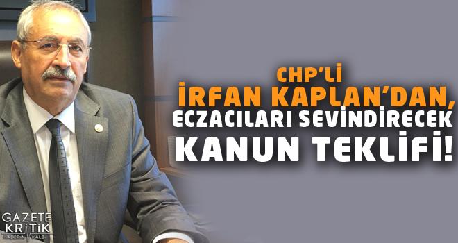 CHP'Lİ İRFAN KAPLAN'DAN ,ECZACILARI SEVİNDİRECEK...