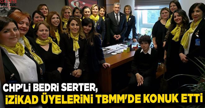 CHP'li Bedri Serter, İZİKAD üyelerini TBMM'de konuk...