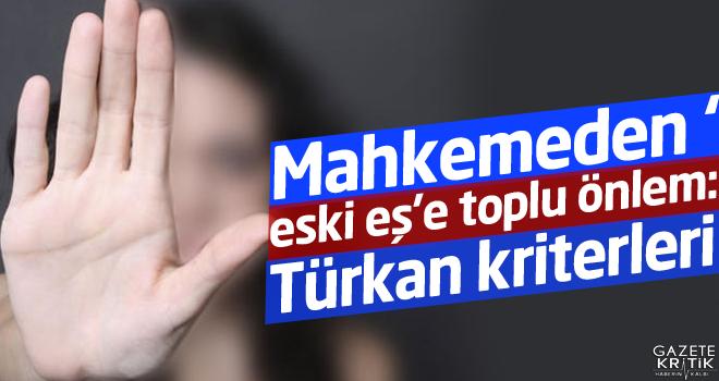 Mahkemeden 'eski eş'e toplu önlem: Türkan kriterleri