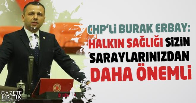 CHP'li Burak Erbay: Halkın sağlığı sizin saraylarınızdan...
