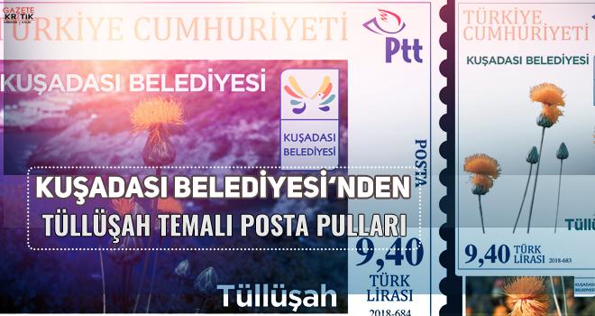 KUŞADASI BELEDİYESİ'NDEN TÜLLÜŞAH TEMALI POSTA...