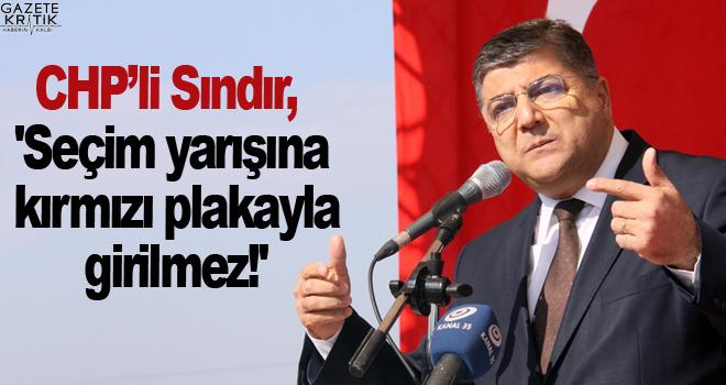 CHP'li Sındır, 'Seçim yarışına kırmızı plakayla...