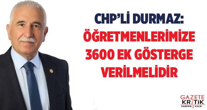 CHP'Lİ DURMAZ: ÖĞRETMENLERİMİZE 3600 EK GÖSTERGE...