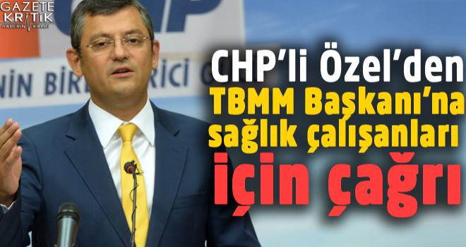CHP'Lİ ÖZEL'DEN, TBMM BAŞKANI YILDIRIM'A ÇAĞRI
