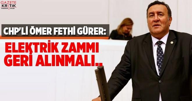 CHP'Lİ ÖMER FETHİ GÜRER: ELEKTRİK ZAMMI GERİ...