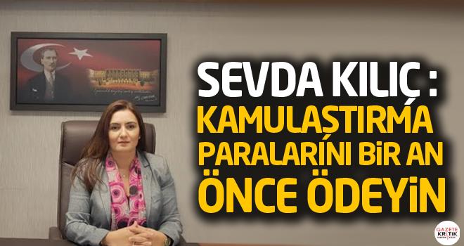 CHP'Lİ SEVDA KILIÇ :KAMULAŞTIRMA PARALARINI BİR...
