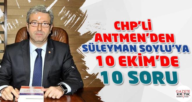CHP'Lİ ANTMEN'DEN SÜLEYMAN SOYLU'YA 10 EKİM'DE...