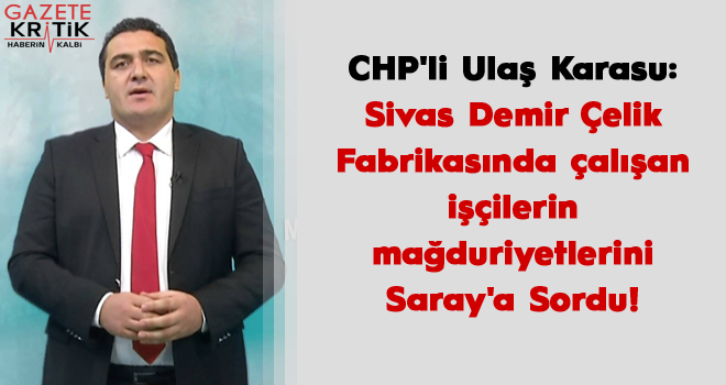 CHP'li Ulaş Karasu: Sivas Demir Çelik Fabrikasında...