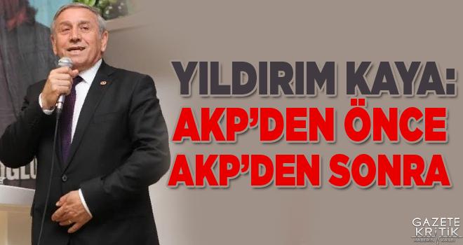 YILDIRIM KAYA:AKP'DEN ÖNCE AKP'DEN SONRA