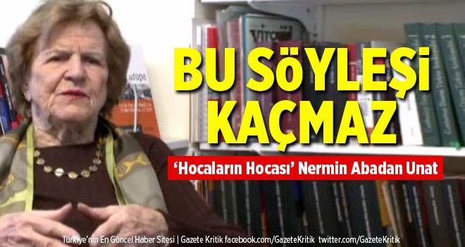 'Hocaların Hocası' Nermin Abadan Unat 12 Ocak'ta...