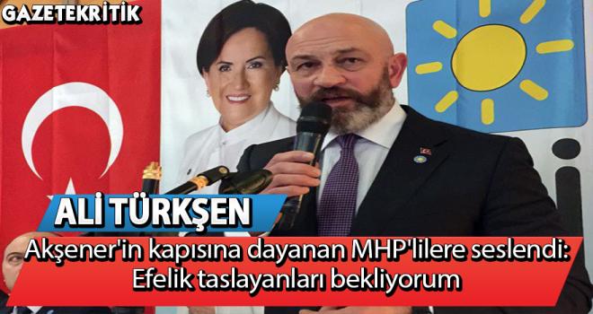 Ali Türkşen'den Akşener'in kapısına dayanan MHP'lilere:Efelik taslayanları bekliyorum