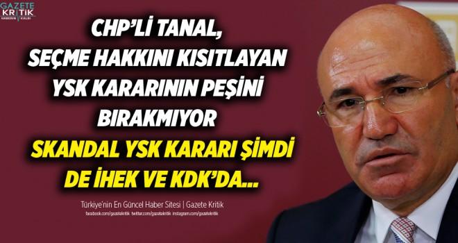 CHP'Lİ TANAL, SEÇME HAKKINI KISITLAYAN YSK KARARININ...