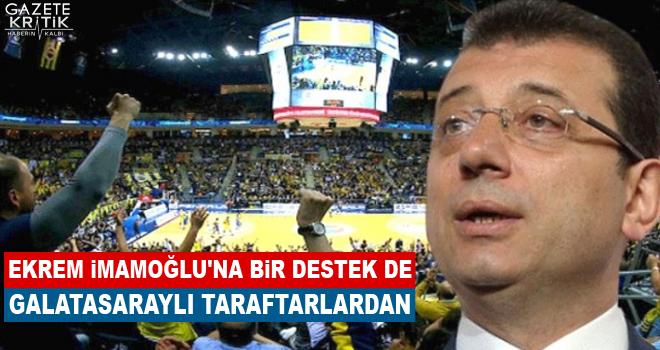 Ekrem İmamoğlu'na bir destek de Galatasaraylı taraftarlardan