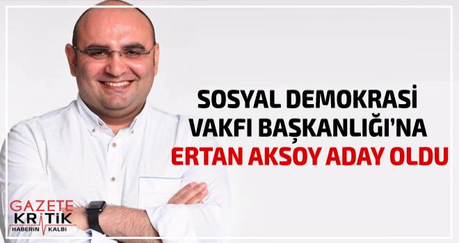 SOSYAL DEMOKRASİ VAKFI BAŞKANLIĞI'NA ERTAN AKSOY...