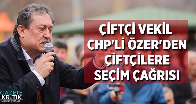 ÇİFTÇİ VEKİL CHP'Lİ ÖZER'DEN ÇİFTÇİLERE...