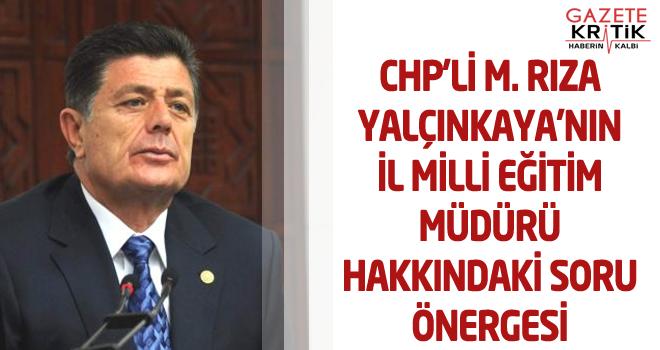 CHP'Lİ M. RIZA YALÇINKAYA'NIN İL MİLLİ EĞİTİM...