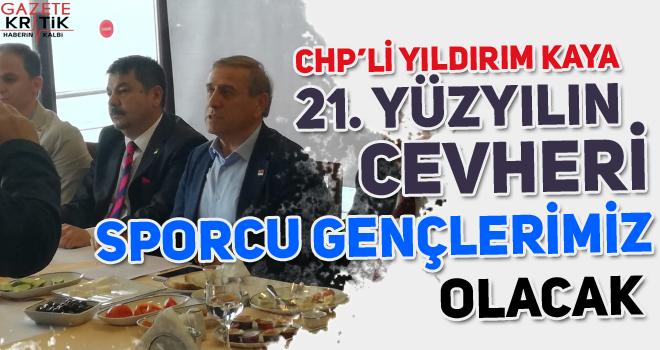 CHP'li Yıldırım Kaya: 21.Yüzyılın Cevheri Sporcu...