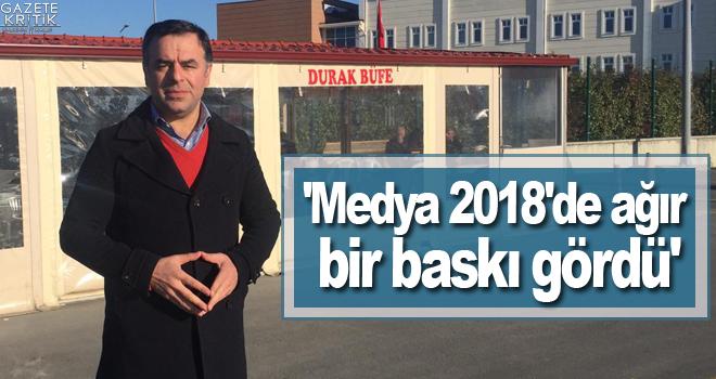 'Medya 2018'de ağır bir baskı gördü'