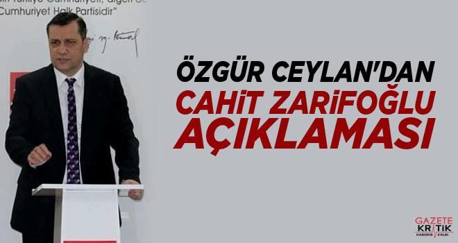 CHP'Lİ ÖZGÜR CEYLAN'DAN CAHİT ZARİFOĞLU AÇIKLAMASI