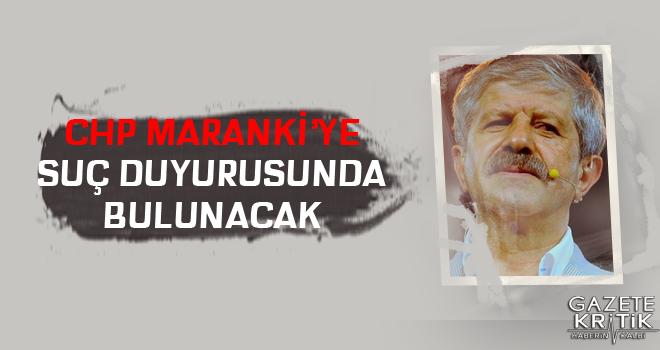 CHP Maranki'ye suç duyurusunda bulunacak