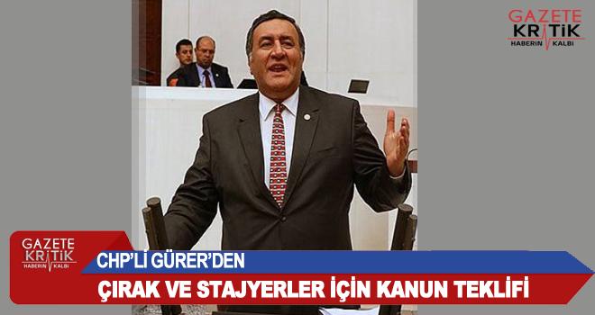 CHP'Lİ GÜRER'DEN ÇIRAK VE STAJYERLER İÇİN KANUN...
