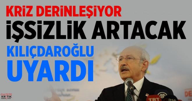 Kılıçdaroğlu: Kriz derinleşiyor, işsizlik artacak