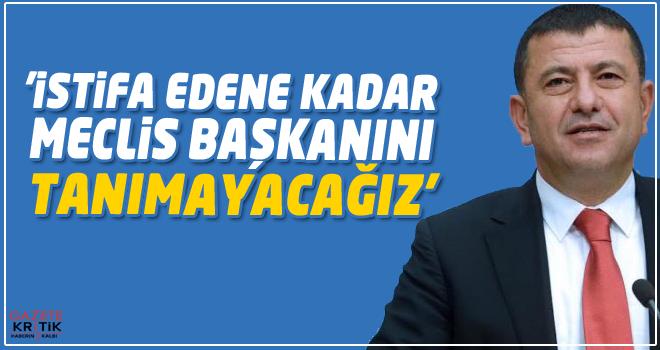 CHP'Lİ VELİ AĞBABA:'İSTİFA EDENE KADAR MECLİS...