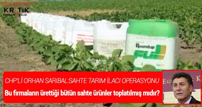 CHP'Lİ ORHAN SARIBAL:SAHTE TARIM İLACI OPERASYONU
