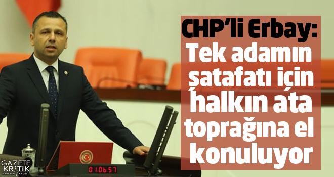 CHP'li Erbay: Tek adamın şatafatı için halkın...