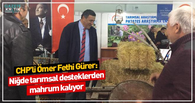 CHP'li Ömer Fethi Gürer: Niğde tarımsal desteklerden...