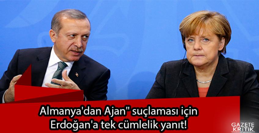 Almanya'dan Ajan' suçlaması için Erdoğan'a tek cümlelik yanıt!