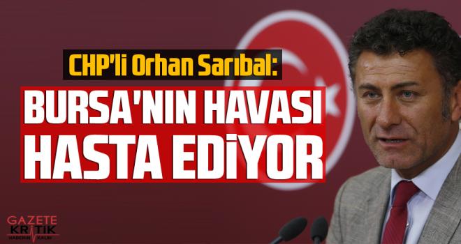 CHP'li Orhan Sarıbal: BURSA'NIN HAVASI HASTA EDİYOR