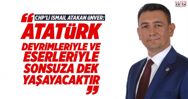 CHP'Lİ İSMAİL ATAKAN ÜNVER'İN 10 KASIM MESAJI