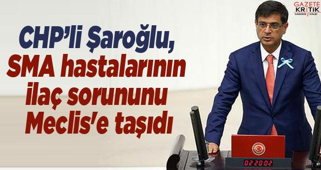 CHP'li Şaroğlu, SMA hastalarının ilaç sorununu...