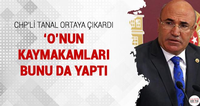 'O'NUN KAYMAKAMLARI BUNU DA YAPTI, CHP'Lİ TANAL ORTAYA...