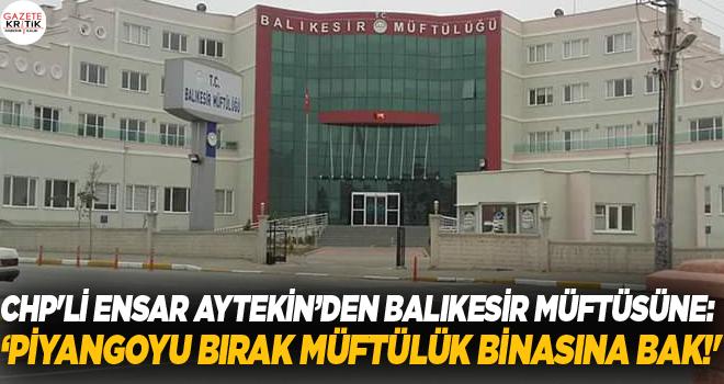 CHP'Lİ ENSAR AYTEKİN'DEN BALIKESİR MÜFTÜSÜNE:...